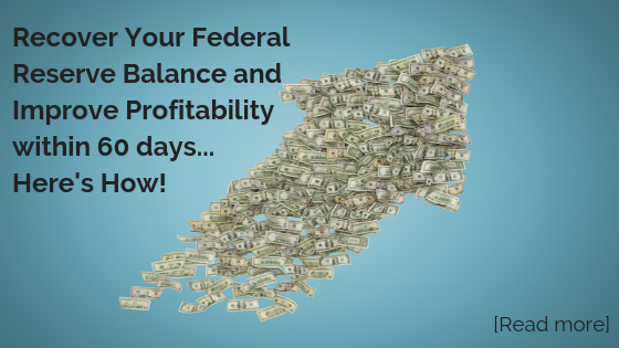 Recover Your Federal Reserve Balance and Improve Profitability